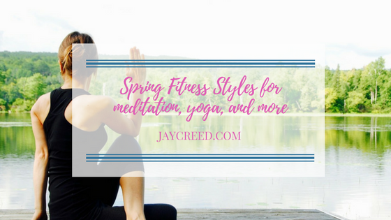 Spring Fitness Styles for meditation, yoga, and more