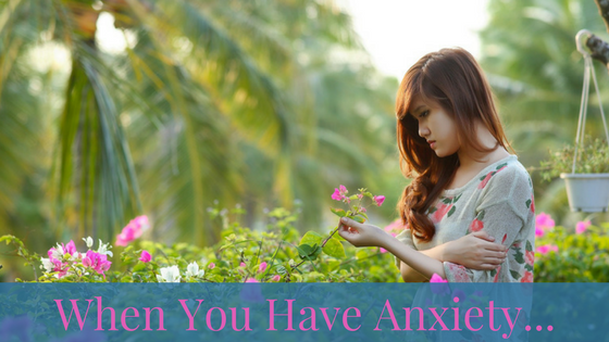 When you have anxiety…
