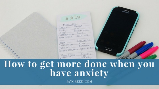 How to get more done when you have anxiety