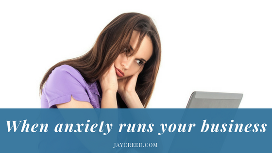 When anxiety is the boss of your business