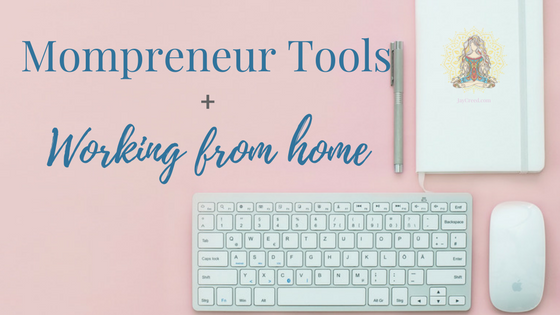 Mompreneur Tools + Working from home