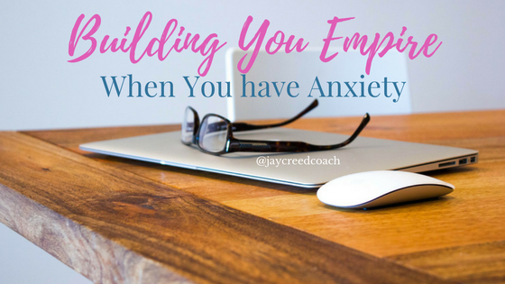 Building Your Fempire When You Have Anxiety