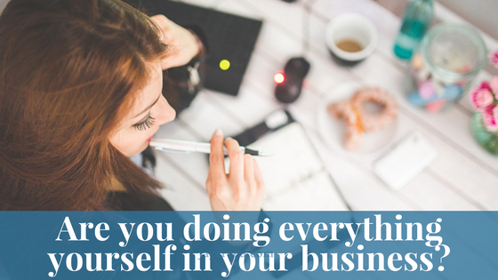 Are you doing everything yourself in your business?