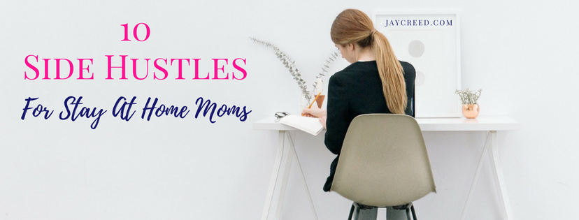 10 Side Hustles For Stay At Home Moms