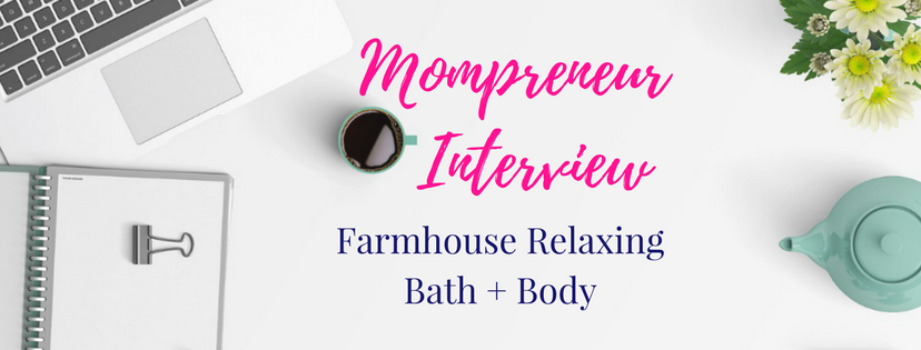 Mompreneur Interview: Farmhouse Relaxing Bath + Body