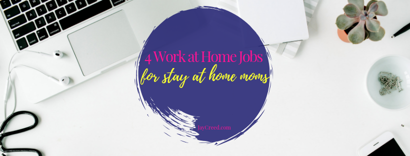 4 Work at Home Jobs for Stay at Home Moms