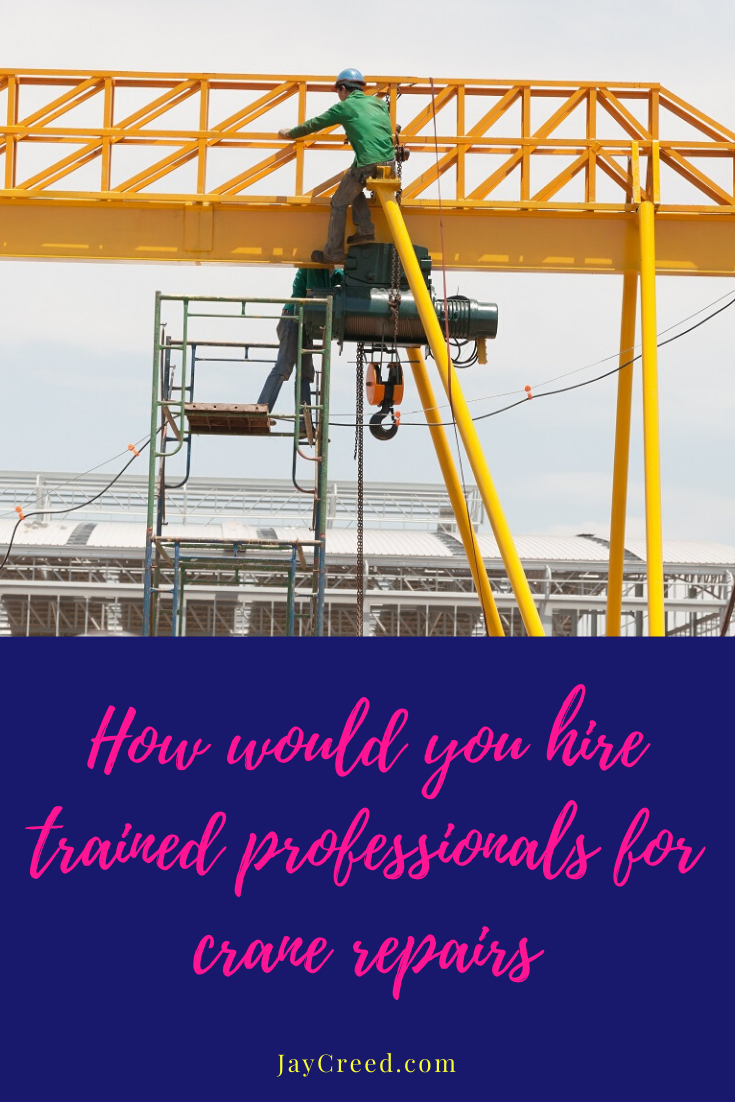 How Would You Hire Trained Professionals For Crane Repairs