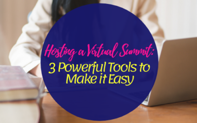 Hosting a Virtual Summit: 3 Powerful Tools to Make it Easy
